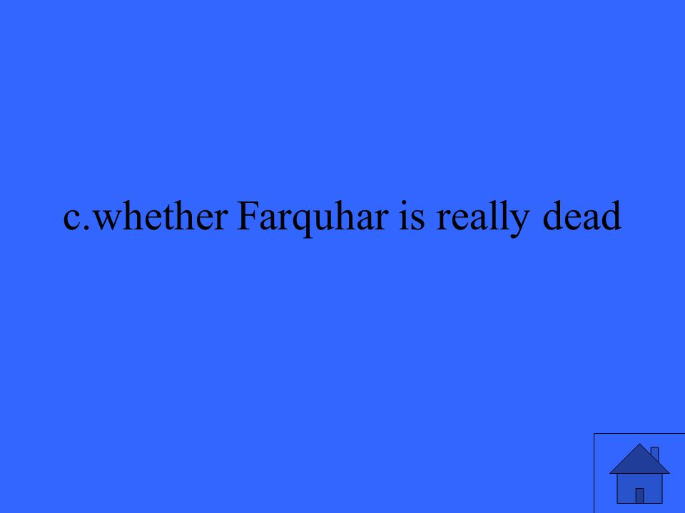 c.whether Farquhar is really dead