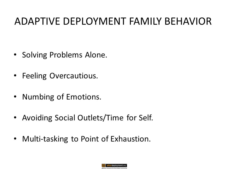 ADAPTIVE DEPLOYMENT FAMILY BEHAVIOR Solving Problems Alone.