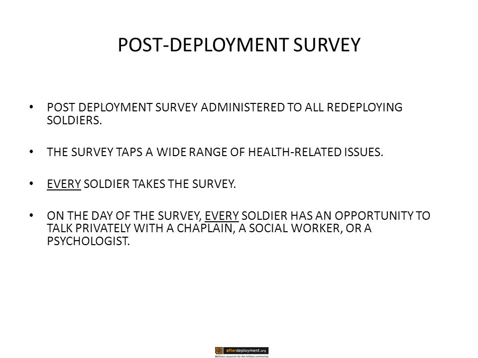 POST-DEPLOYMENT SURVEY POST DEPLOYMENT SURVEY ADMINISTERED TO ALL REDEPLOYING SOLDIERS.
