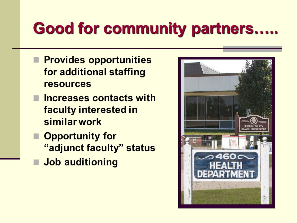 Good for community partners….. Provides opportunities for additional staffing resources Increases contacts with faculty interested in similar work Opp