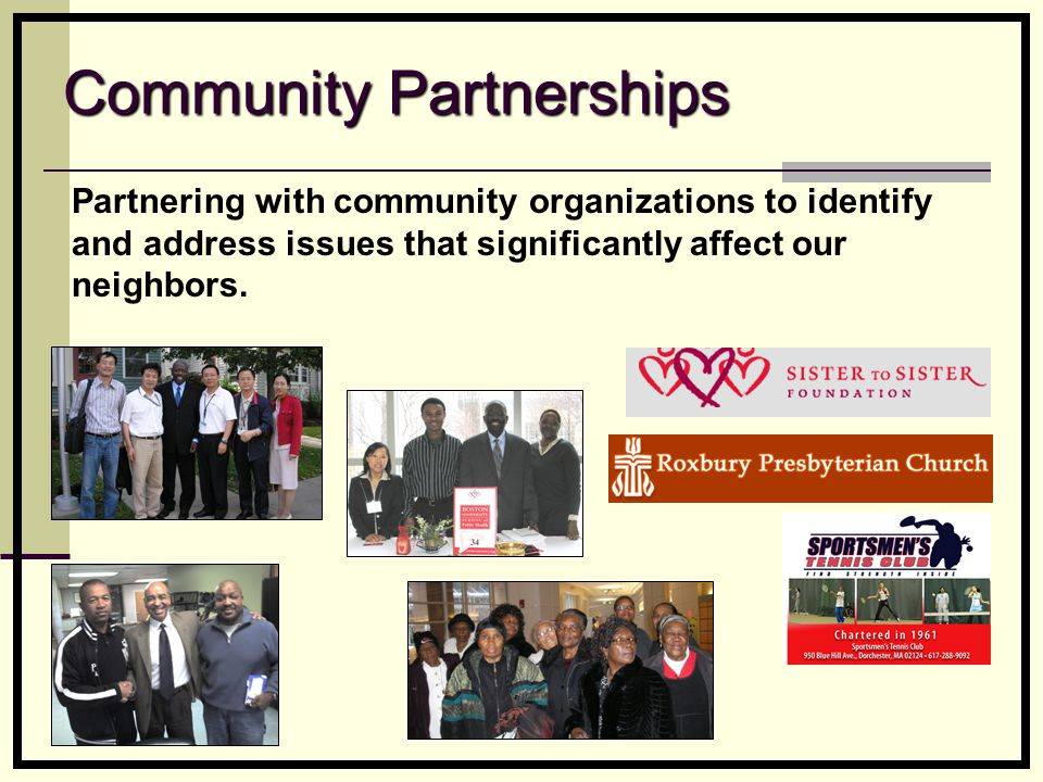 Community Partnerships Partnering with community organizations to identify and address issues that significantly affect our neighbors.