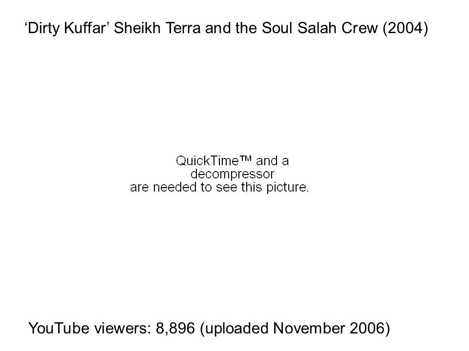 'Dirty Kuffar' Sheikh Terra and the Soul Salah Crew (2004) YouTube viewers: 8,896 (uploaded November 2006)