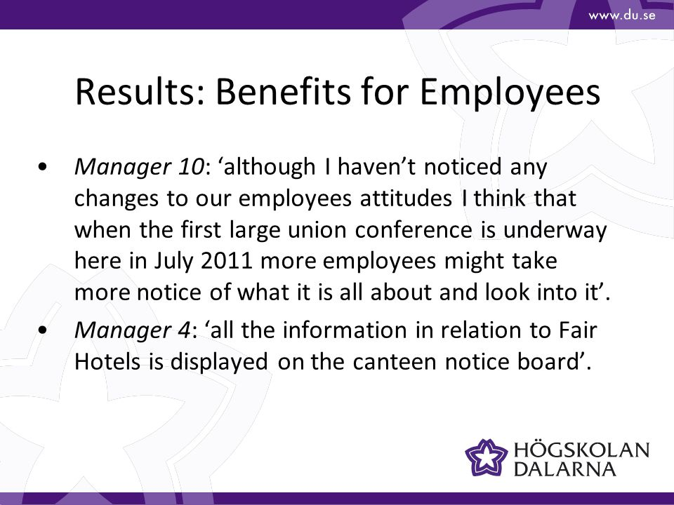 Results: Benefits for Employees Manager 10: 'although I haven't noticed any changes to our employees attitudes I think that when the first large union conference is underway here in July 2011 more employees might take more notice of what it is all about and look into it'.
