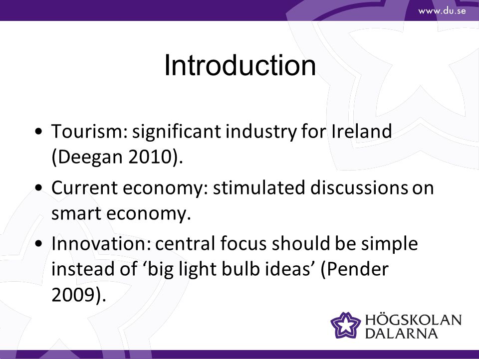 Introduction Tourism: significant industry for Ireland (Deegan 2010).
