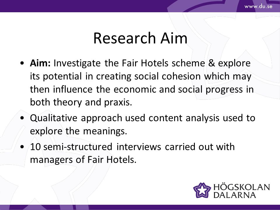 Research Aim Aim: Investigate the Fair Hotels scheme & explore its potential in creating social cohesion which may then influence the economic and social progress in both theory and praxis.