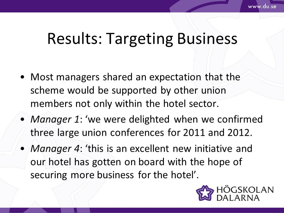 Results: Targeting Business Most managers shared an expectation that the scheme would be supported by other union members not only within the hotel sector.