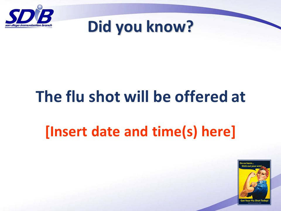 The flu shot will be offered at [Insert date and time(s) here] Did you know