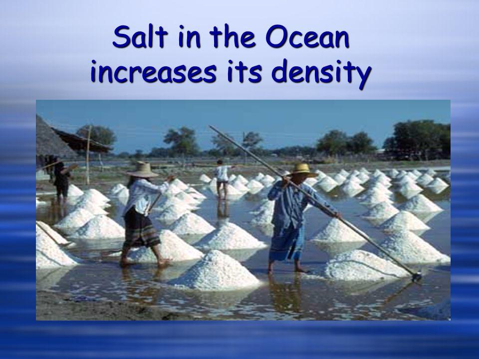 Salt in the Ocean increases its density