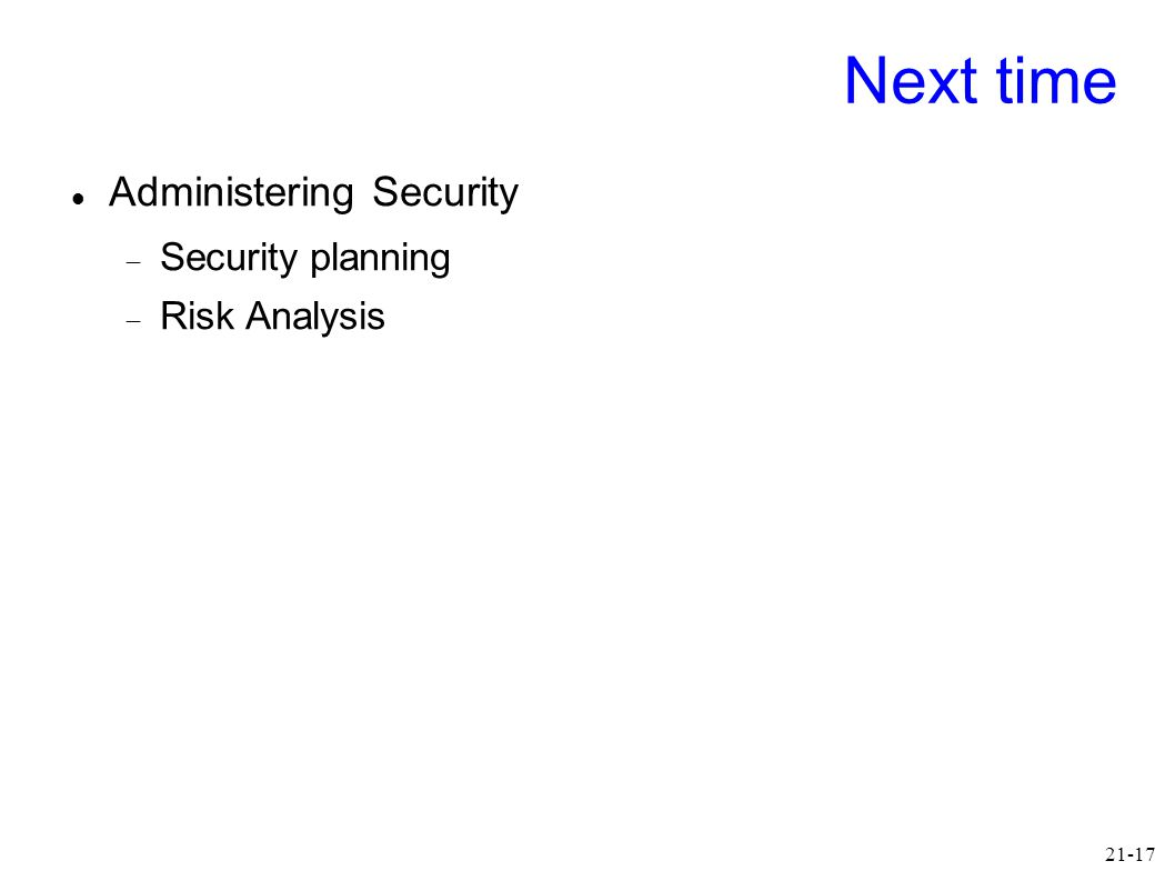 21-17 Next time Administering Security  Security planning  Risk Analysis