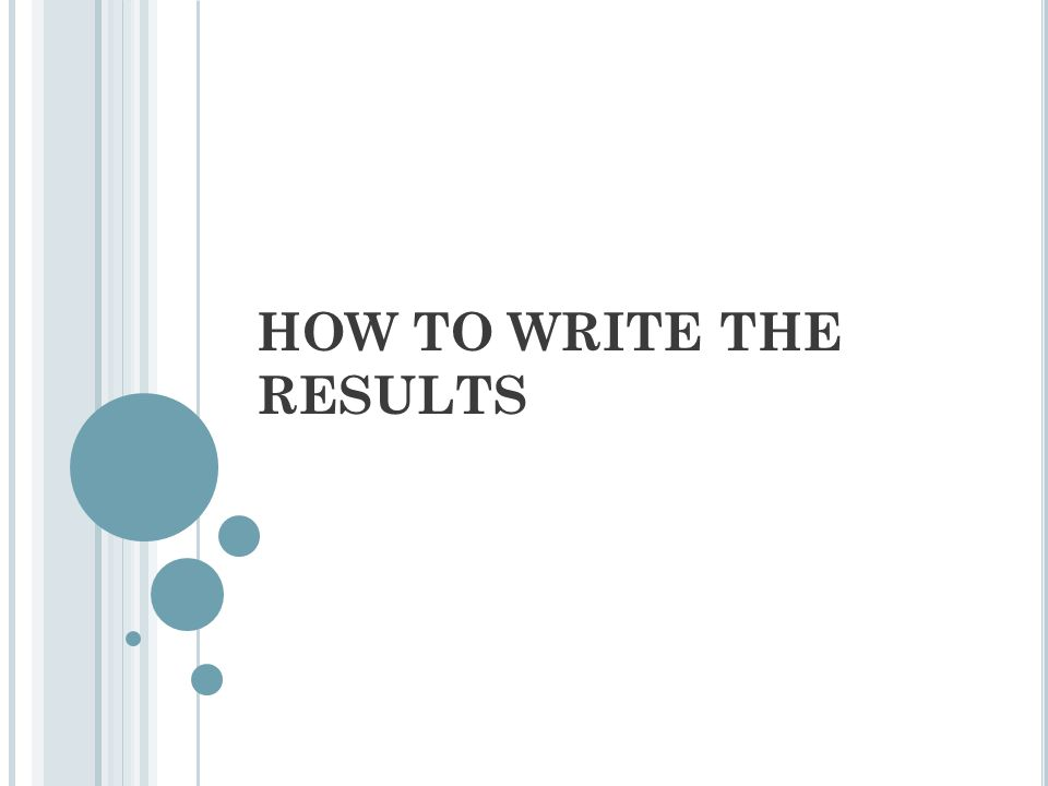 HOW TO WRITE THE RESULTS
