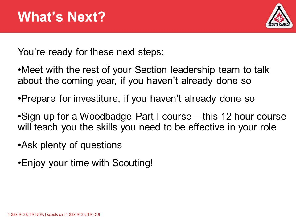 1-888-SCOUTS-NOW | scouts.ca | 1-888-SCOUTS-OUI What's Next.