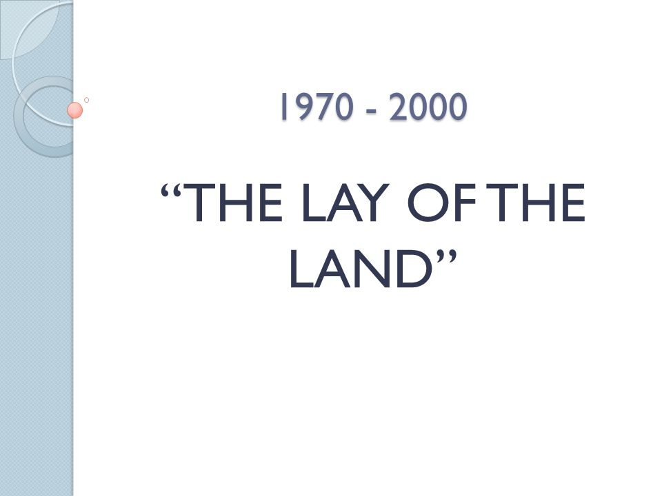 "1970 - 2000 ""THE LAY OF THE LAND"""