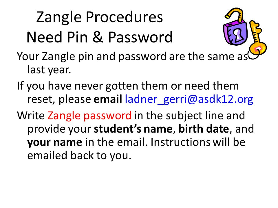 Zangle Procedures Need Pin & Password Your Zangle pin and password are the same as last year.