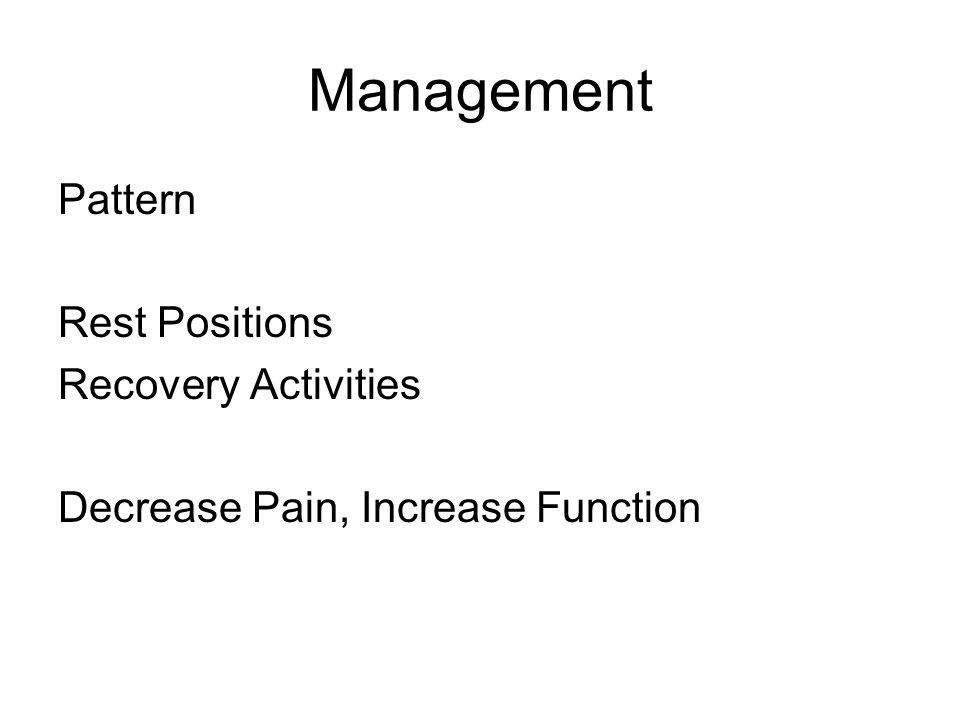Management Pattern Rest Positions Recovery Activities Decrease Pain, Increase Function