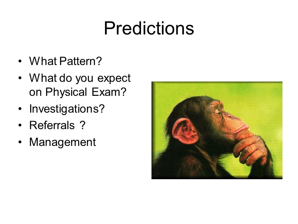 Predictions What Pattern.What do you expect on Physical Exam.
