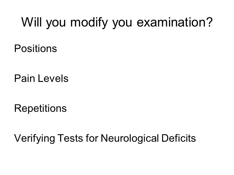 Will you modify you examination.