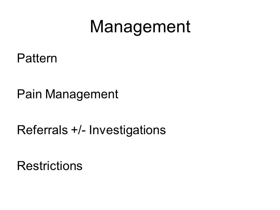 Management Pattern Pain Management Referrals +/- Investigations Restrictions