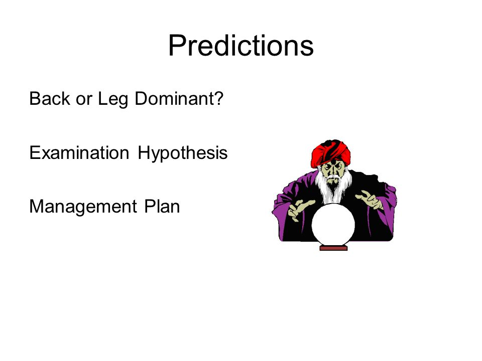 Predictions Back or Leg Dominant Examination Hypothesis Management Plan