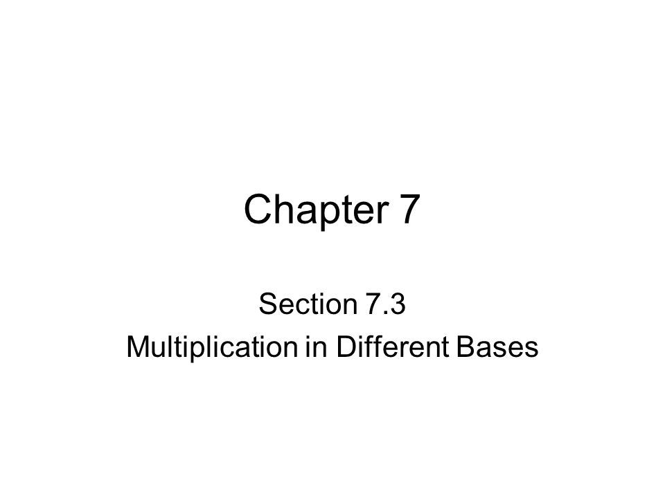 Chapter 7 Section 7.3 Multiplication in Different Bases