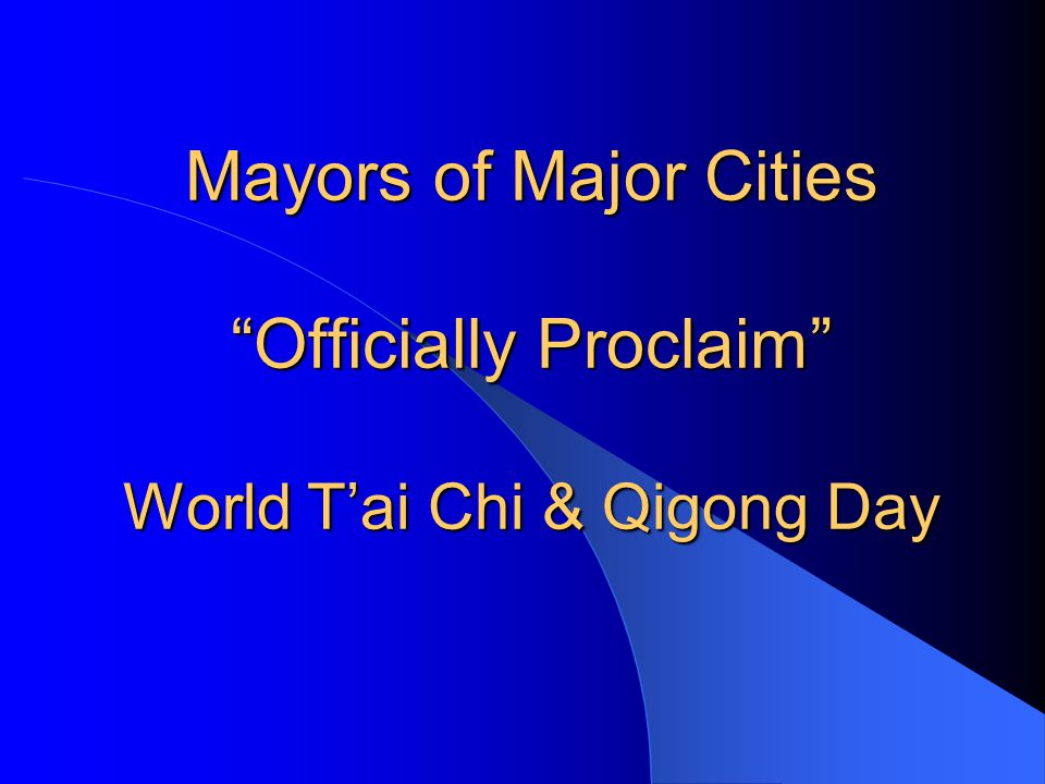 Mayors of Major Cities Officially Proclaim World T'ai Chi & Qigong Day