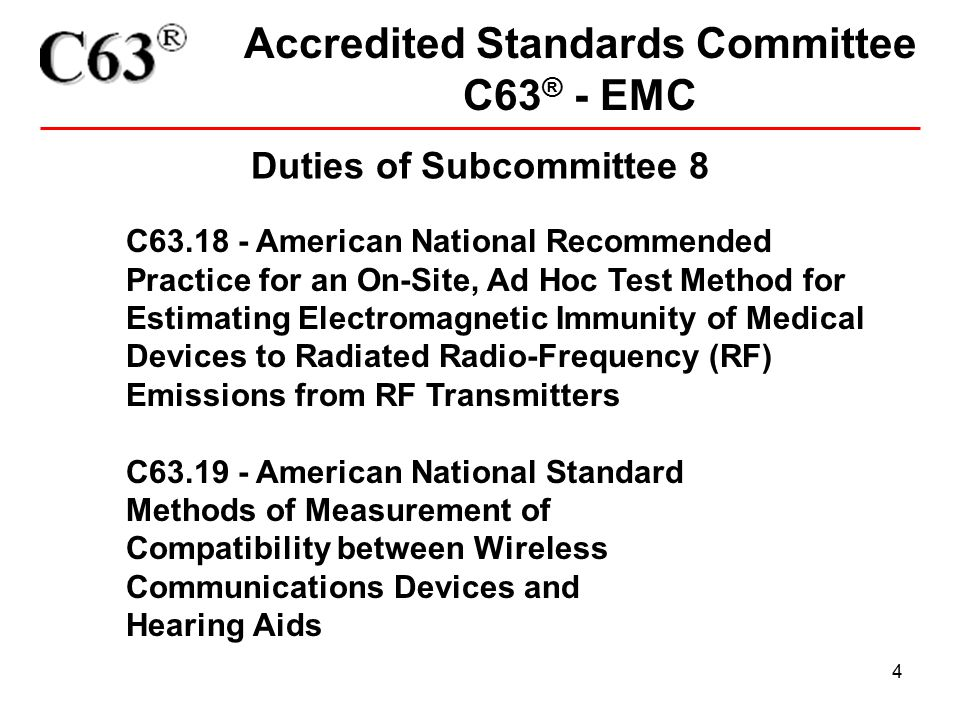 4 Accredited Standards Committee C63 ® - EMC Duties of Subcommittee 8 C63.18 - American National Recommended Practice for an On-Site, Ad Hoc Test Meth