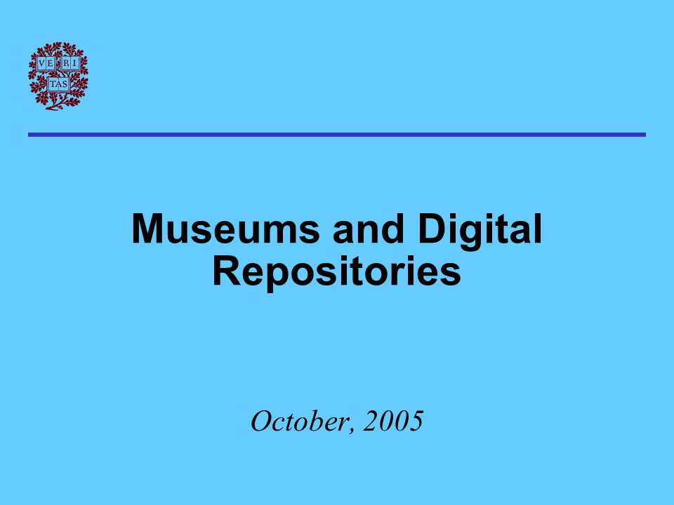 Museums and Digital Repositories October, 2005