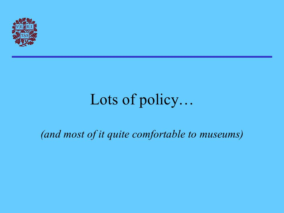 Lots of policy… (and most of it quite comfortable to museums)