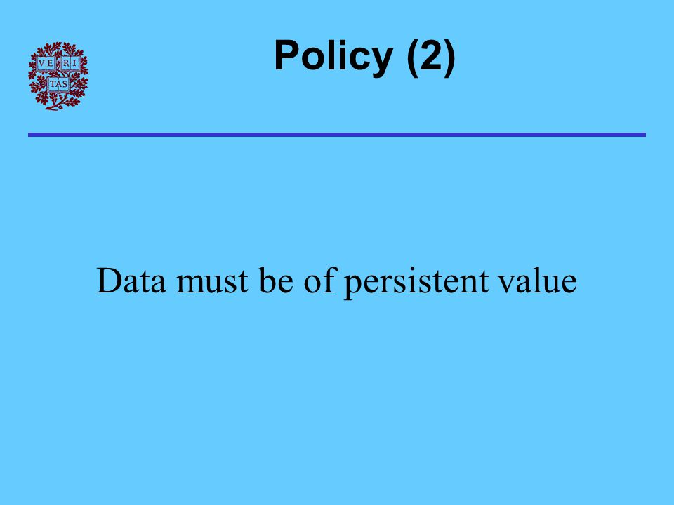 Policy (2) Data must be of persistent value