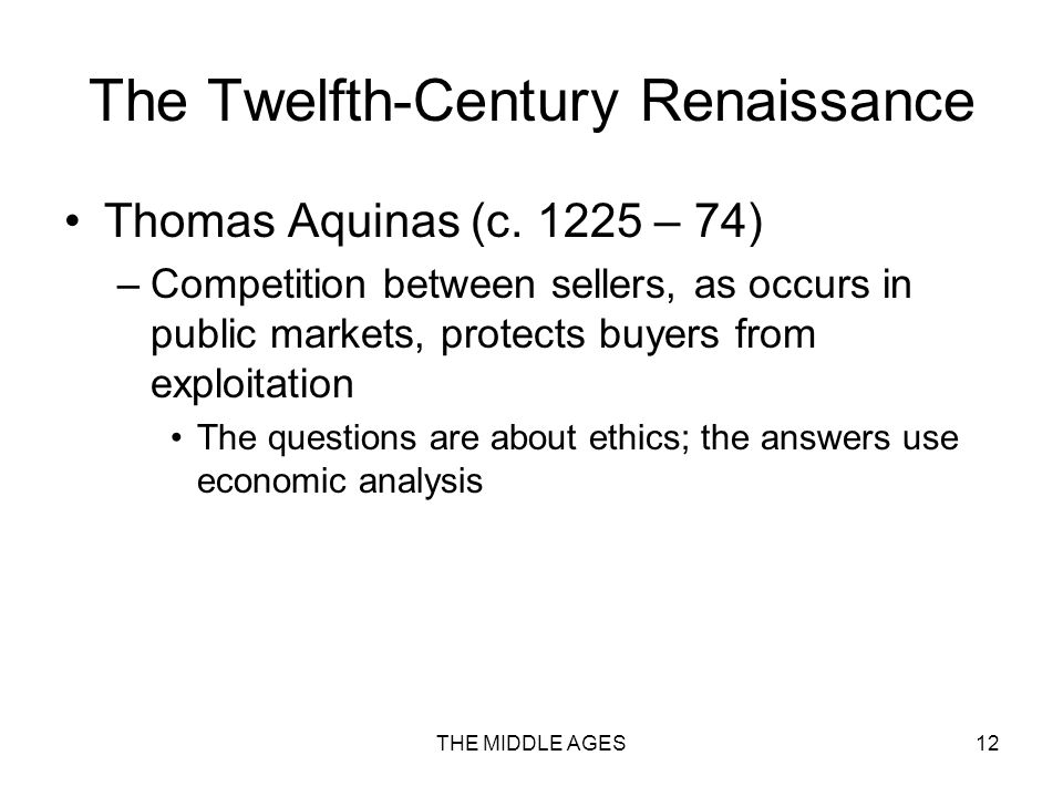 THE MIDDLE AGES12 The Twelfth-Century Renaissance Thomas Aquinas (c.