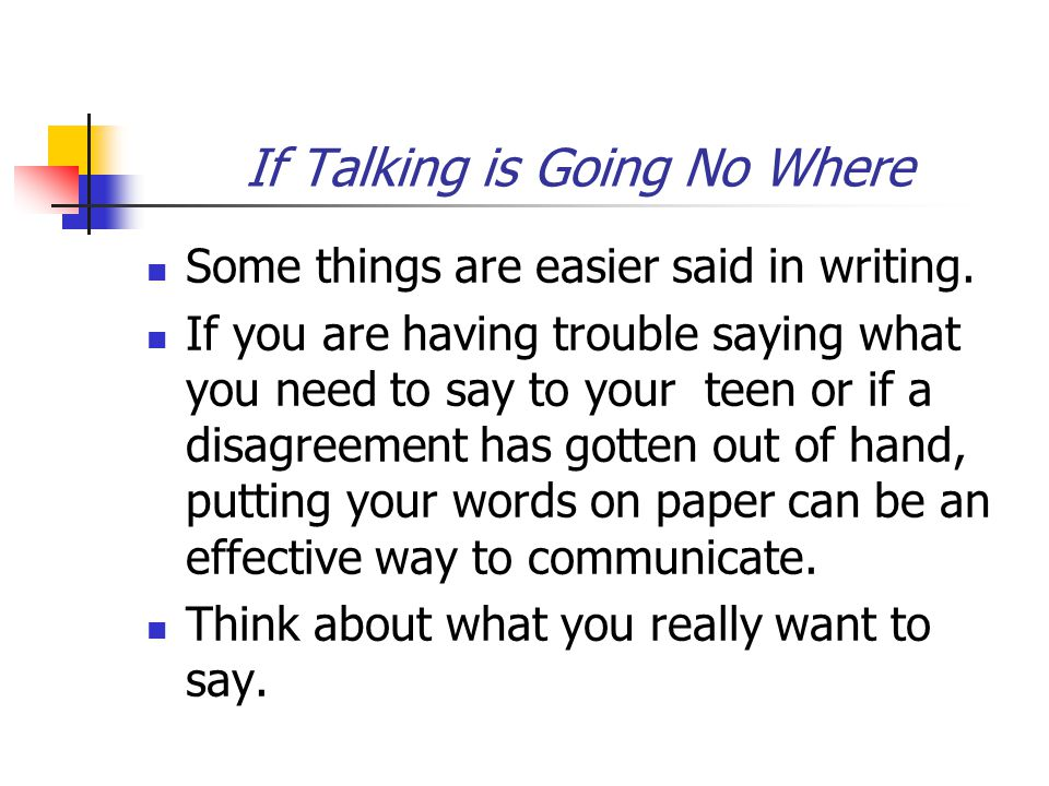 If Talking is Going No Where Some things are easier said in writing.