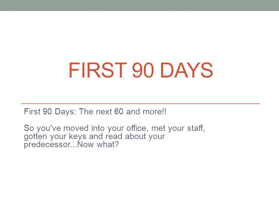 FIRST 90 DAYS First 90 Days: The next 60 and more!.