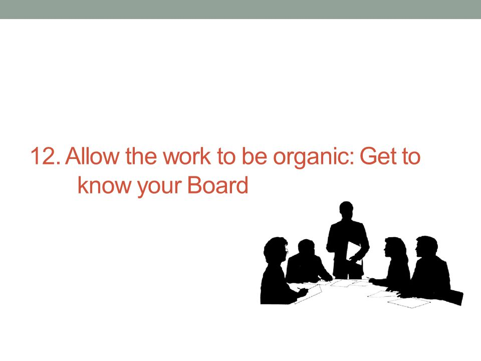 12. Allow the work to be organic: Get to know your Board