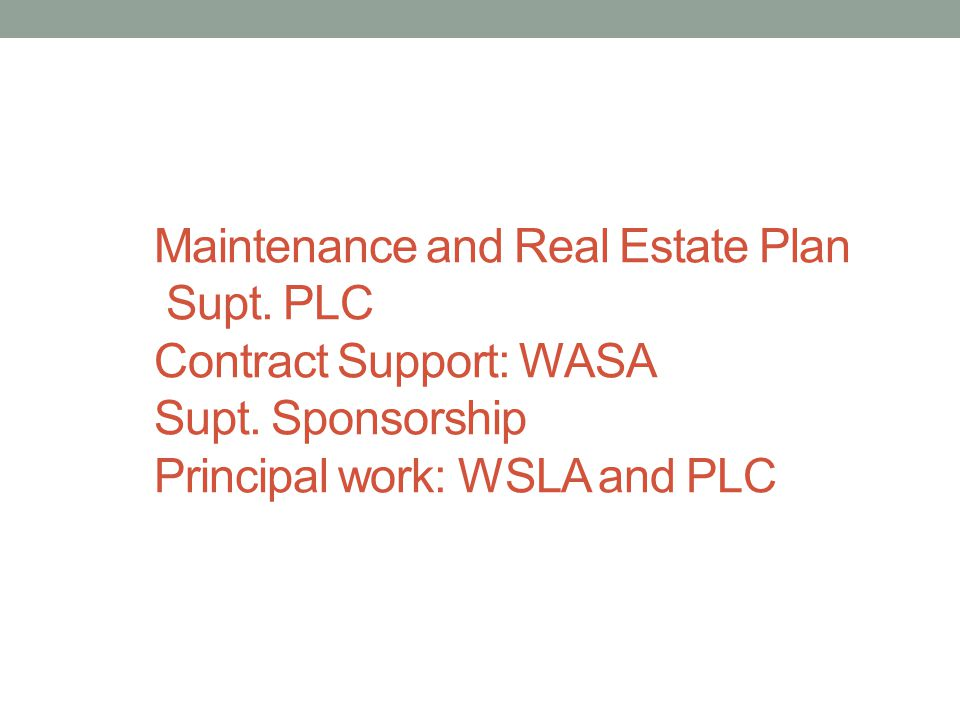 Maintenance and Real Estate Plan Supt. PLC Contract Support: WASA Supt.
