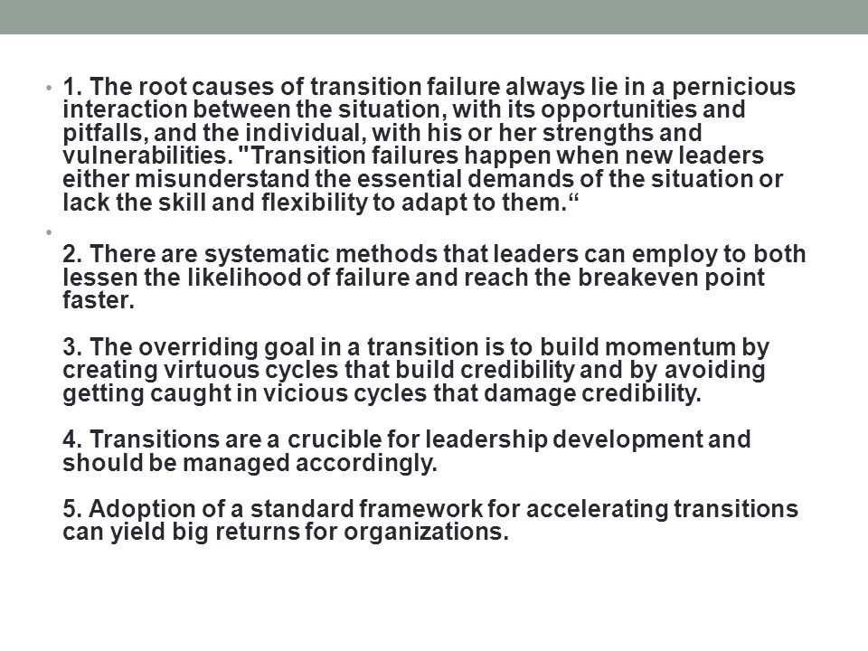 1. The root causes of transition failure always lie in a pernicious interaction between the situation, with its opportunities and pitfalls, and the in