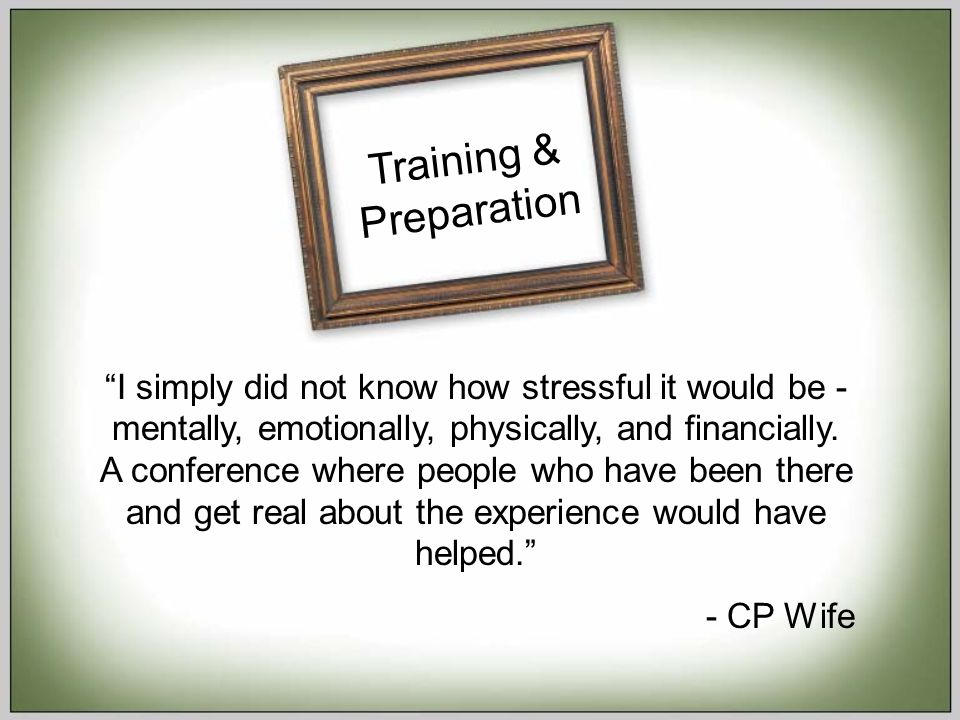 Training & Preparation I simply did not know how stressful it would be - mentally, emotionally, physically, and financially.