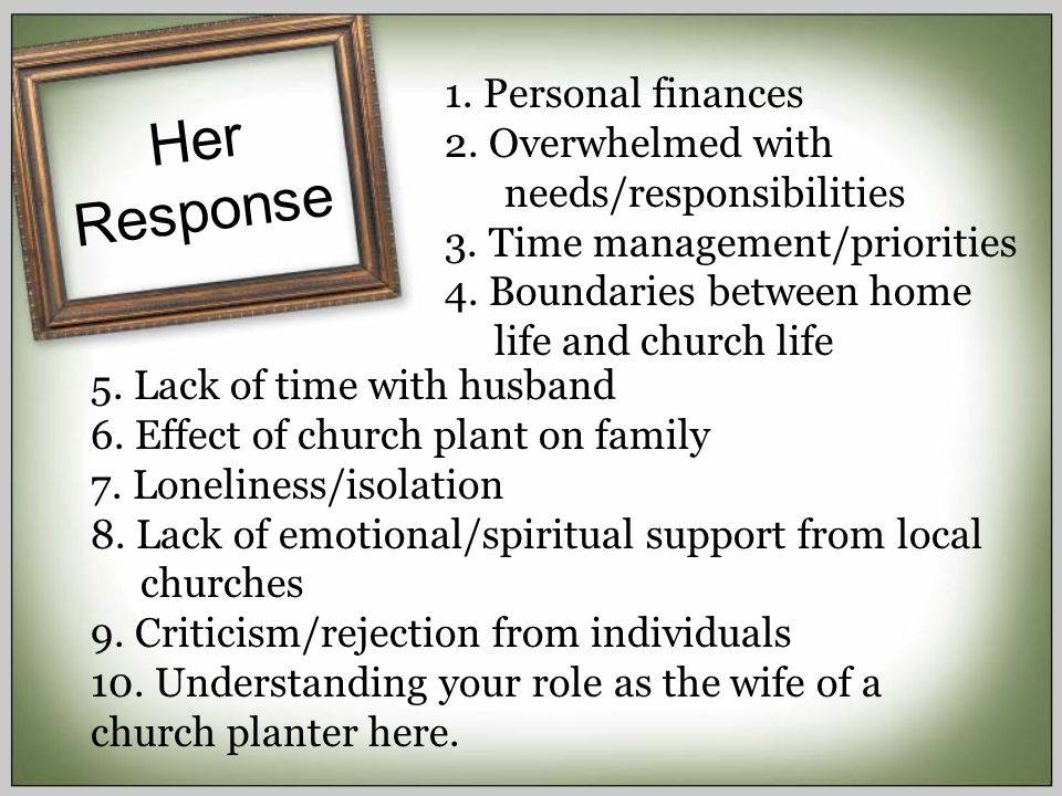 Her Response 1. Personal finances 2. Overwhelmed with needs/responsibilities 3.
