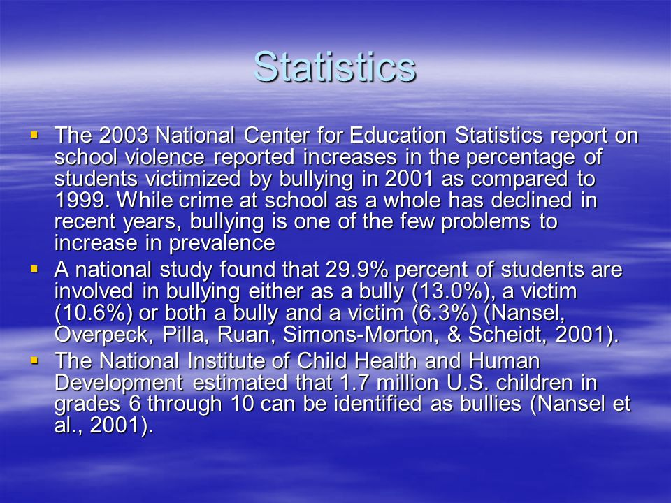 Statistics  The 2003 National Center for Education Statistics report on school violence reported increases in the percentage of students victimized b