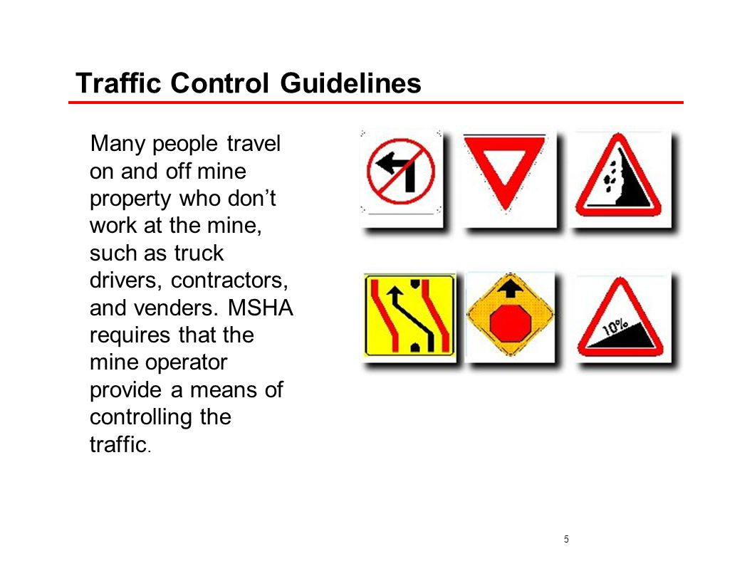 6 Traffic Control Guidelines Signs: The mine operator is responsible for developing, installing, and maintaining signs on haul roads.