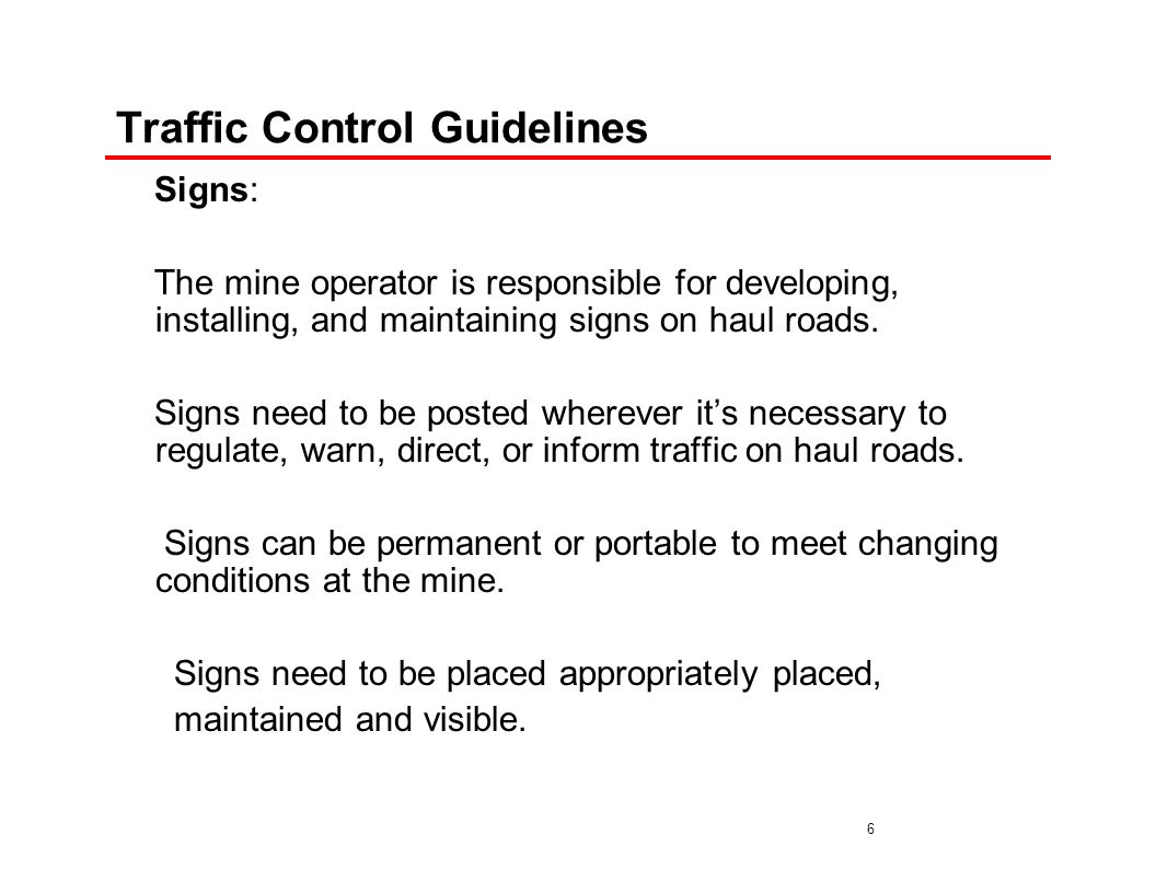 7 Traffic Control Guidelines Haulage Routes Equipment operators/drivers sometime develop a false sense of security by driving the same haul roads every day.