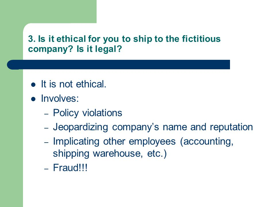 3. Is it ethical for you to ship to the fictitious company.