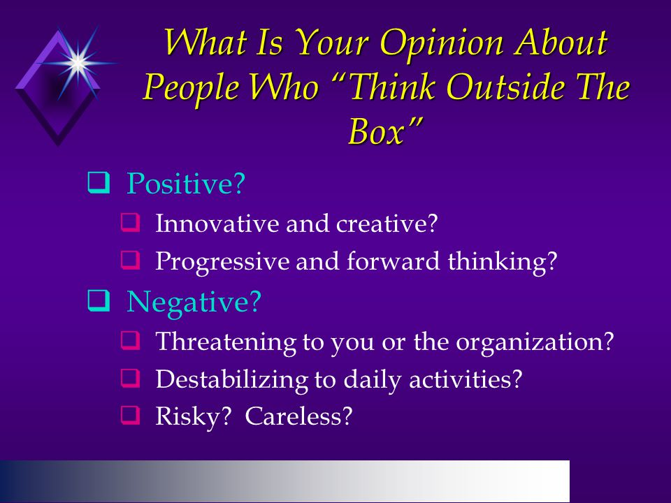 What Is Your Opinion About People Who Think Outside The Box  Positive.