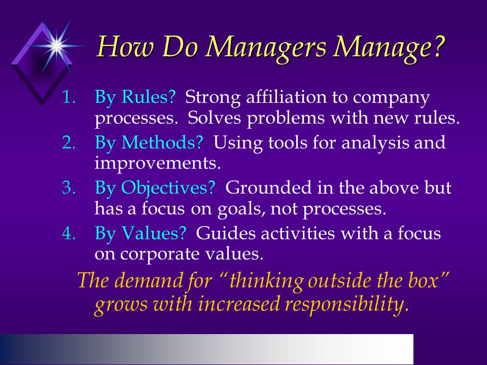 How Do Managers Manage. 1.By Rules. Strong affiliation to company processes.