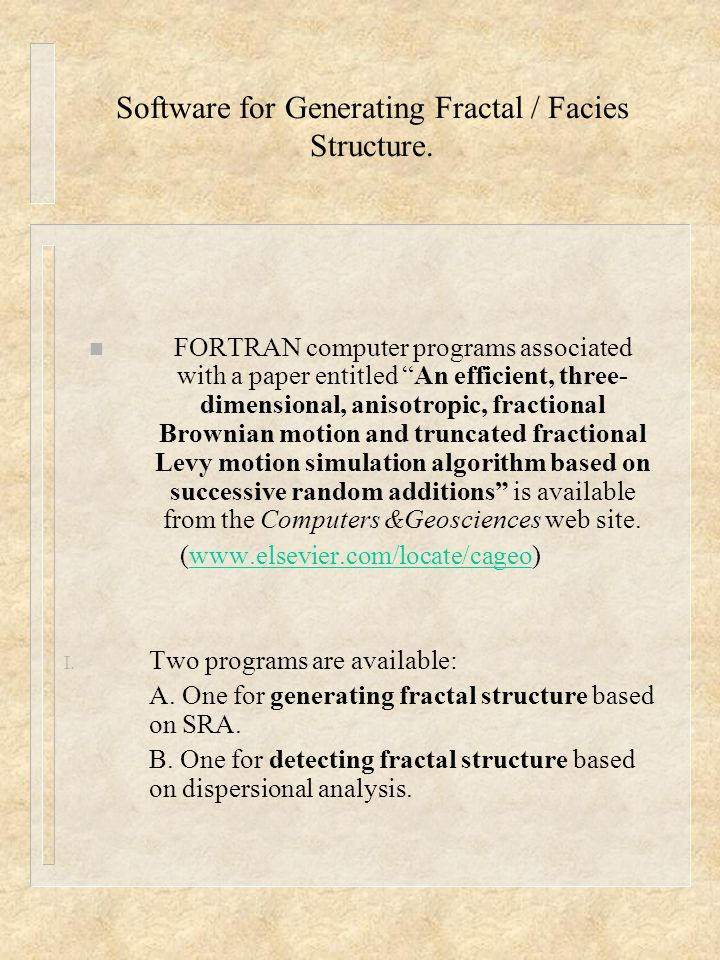 "Software for Generating Fractal / Facies Structure. n FORTRAN computer programs associated with a paper entitled ""An efficient, three- dimensional, an"