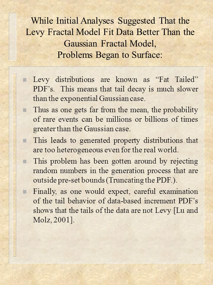 While Initial Analyses Suggested That the Levy Fractal Model Fit Data Better Than the Gaussian Fractal Model, Problems Began to Surface: n Levy distri