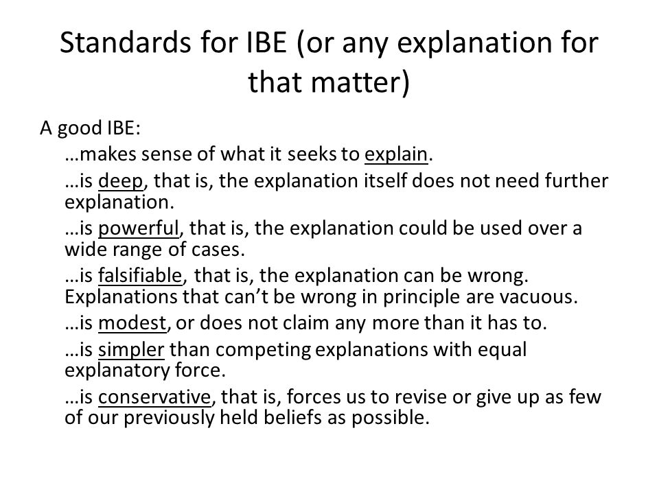 Standards for IBE (or any explanation for that matter) A good IBE: …makes sense of what it seeks to explain.