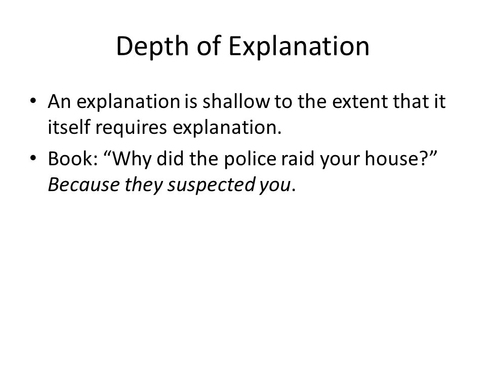 Depth of Explanation An explanation is shallow to the extent that it itself requires explanation.