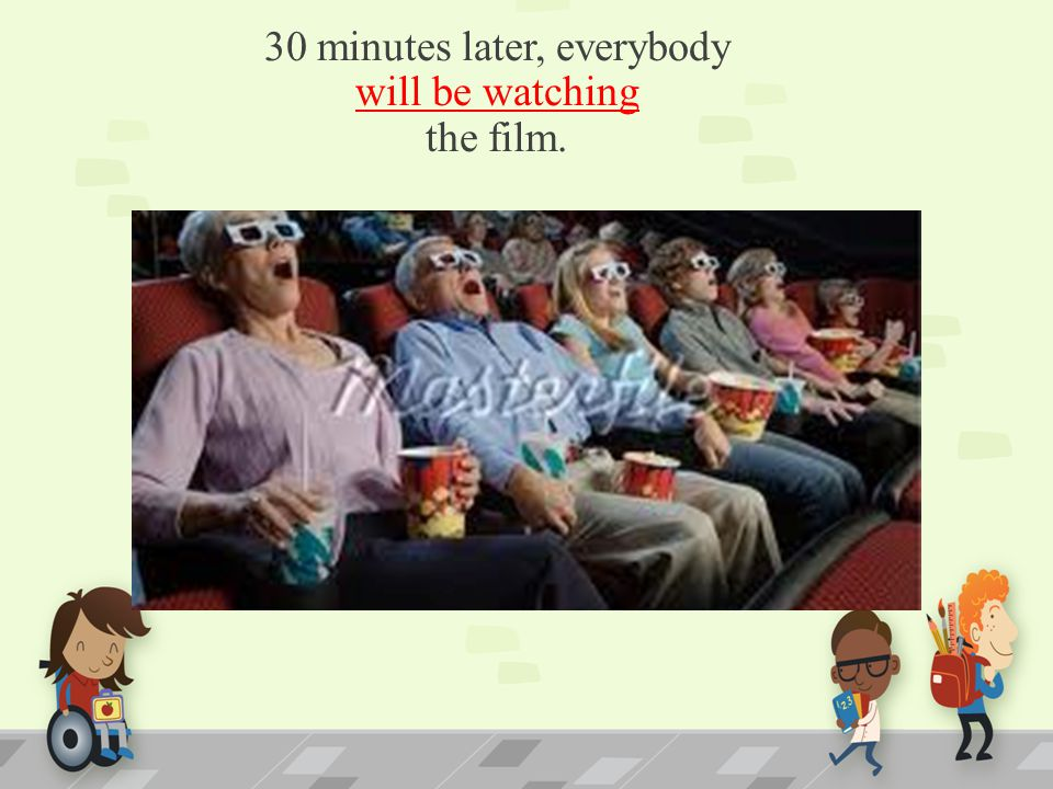 30 minutes later, everybody will be watching the film.