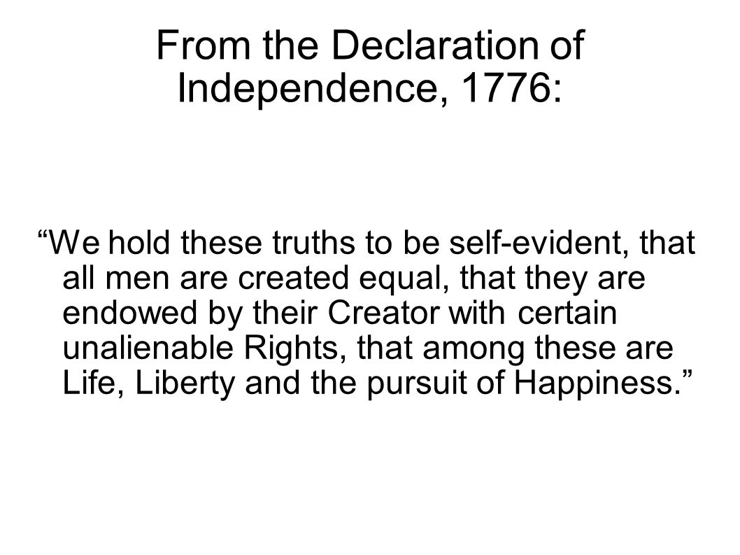 "From the Declaration of Independence, 1776: ""We hold these truths to be self-evident, that all men are created equal, that they are endowed by their C"