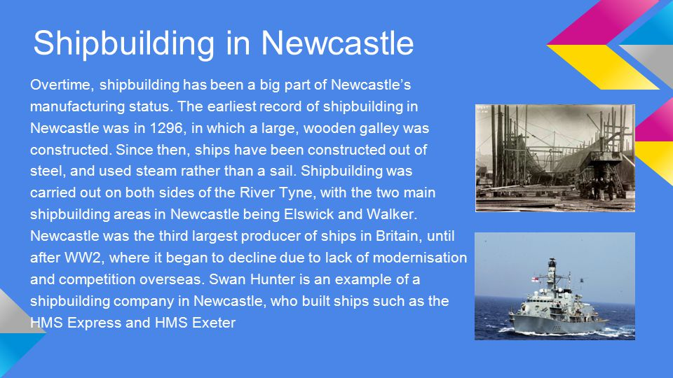 Shipbuilding in Newcastle Overtime, shipbuilding has been a big part of Newcastle's manufacturing status.