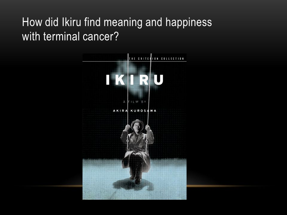 How did Ikiru find meaning and happiness with terminal cancer?